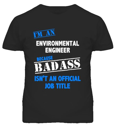 BadAss Environmental Engineer official t-shirt